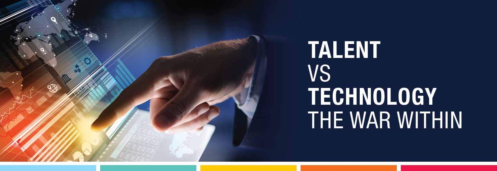 Talent vs Technology – the war within