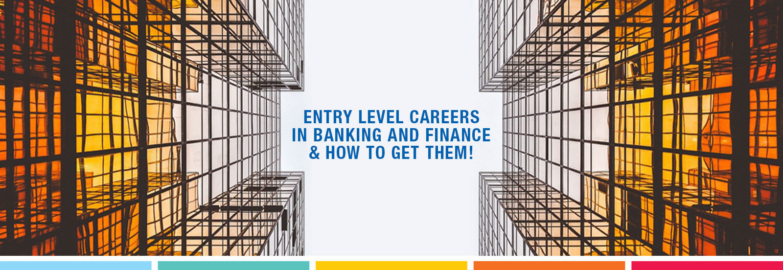Entry Level Careers in Banking and Finance & How to Get Them!